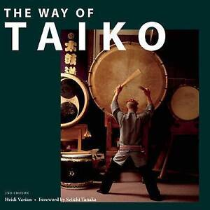 The Way of Taiko: 2nd Edition by Heidi Varian (Paperback, 2013)