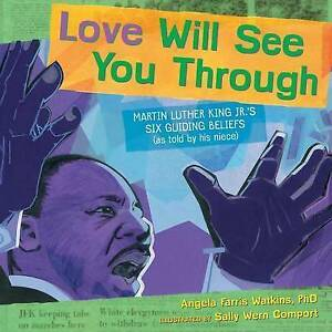 Love Will See You Through Martin Luther King Jr's Six Guiding Beliefs (as Told b