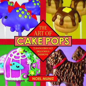 The Art of Cake Pops: 75 Dangerously Delicious Designs by Noel Muniz...