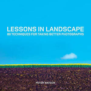 Lessons in Landscape: 80 Techniques for Better Photographs by Peter Watson - New