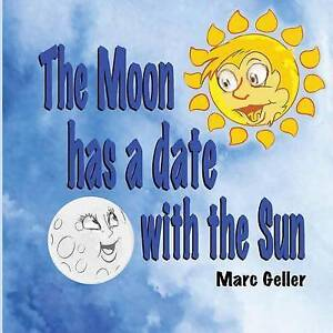 NEW The Moon has a date with the Sun (Sweet Home) (Volume 1) by Marc Geller