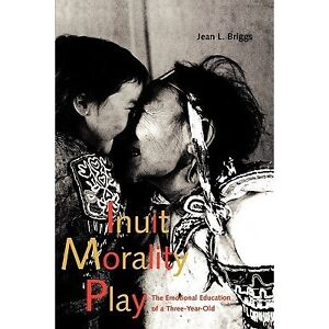 INUIT MORALITY PLAY: The Emotional Education of a Three-Year-Old