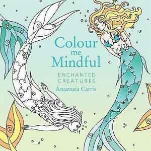 Colour-Me-Mindful-Enchanted-Creatures-by-Anastasia-Catris-Paperback-2015
