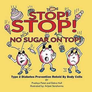 Stop! Stop! No Sugar on Top! Type 2 Diabetes Prevention Retold b by Patet Ph D P