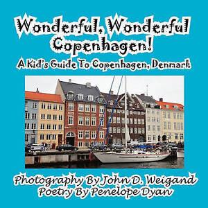 Wonderful, Wonderful Copenhagen! a Kid's Guide to Copenhagen, Denmark by John...