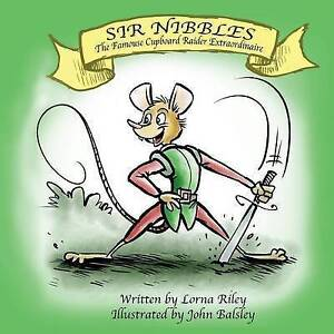 Sir Nibbles, the Famouse Cupboard Raider Extraordinaire by Riley, 9780993009204