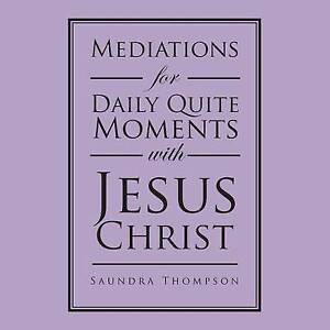 NEW Mediations for Daily Quite Moments with Jesus Christ by Saundra Thompson