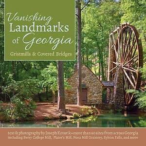 Vanishing Landmarks of Georgia: Gristmills & Covered Bridges by Kovarik, Joseph