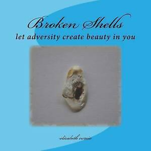 NEW Broken Shells: let adversity create beauty in you by elizabeth curcio