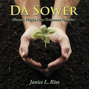 Da Sower : Hawaii Pidgin New Testament Parables by Janice L  Rios (2012,  Paperback)