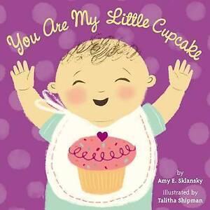 You Are My Little Cupcake, Slansky, Amy E., Board book, New