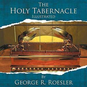 The Holy Tabernacle Illustrated by Roesler, George R. -Paperback