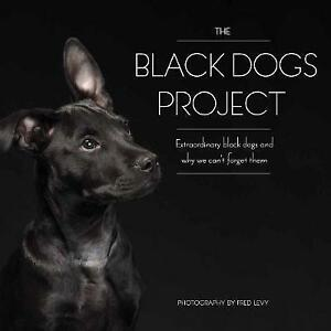 The Black Dogs Project: Extraordinary Black Dogs and Why We Can't Forget Them...