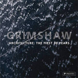 Grimshaw: Architecture : The First 30 Years, Nicholas Grimshaw, New