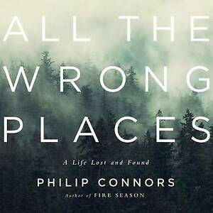 All the Wrong Places: A Life Lost and Found by Connors, Phillip CD-AUDIO