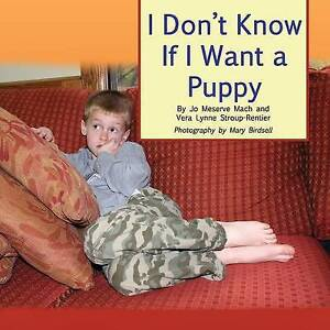 I Don't Know If I Want a Puppy by Mach, Jo Meserve 9780990354338 -Paperback