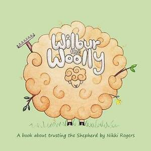 Wilbur the Woolly: A Book about Trusting the Shepherd By Rogers, Nikki