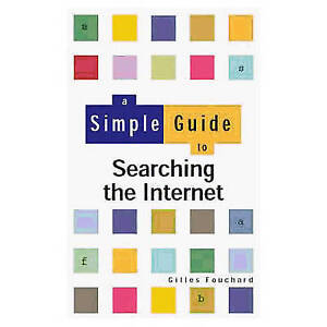 """VERY GOOD"" A Simple Guide to Searching the Internet, Fouchard, Gilles, Book"