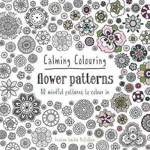 Calming Colouring Flower Patterns: 80 Colouring Book Patterns by Graham...