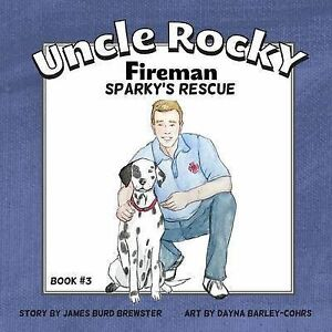 Uncle Rocky, Fireman #3 Sparky's Rescue By Brewster, James Burd 9781941927014