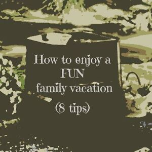 How to enjoy a fun family vacation (8 tips)