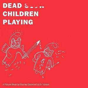 Dead Children Playing: A Picture Book, Stanley Donwood and Dr. Tchock, New