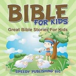 NEW Bible For Kids: Great Bible Stories For Kids by Speedy Publishing LLC