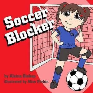 Soccer Blocker by Bishop, Aleina -Paperback