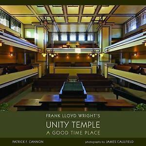 FRANK LLOYD WRIGHT'S UNITY TEMPLE A GOOD TIME PLACE - HARD COVER BOOK **NEW**