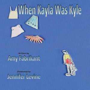 When Kayla Was Kyle by Amy Fabrikant (Paperback / softback, 2013)