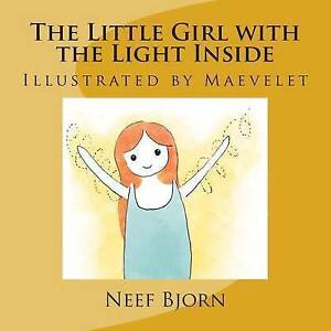 The Little Girl with the Light Inside: Illustrated by Maevelet by Bjorn, Neef