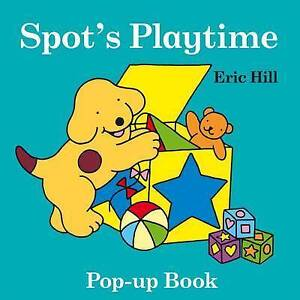 Hill, Eric : Spots Playtime Pop up Book