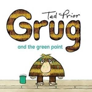 NEW, TED PRIOR. GRUG AND THE GREEN PAINT. 9780731813926