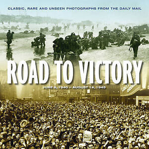 """NEW """"Road to Victory; D Day to VJ Day"""" Photographs From The Daily Mail; Hardback"""