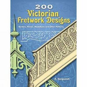 200 Victorian Fretwork Designs: Borders, Panels, Medallions and Other Patterns (