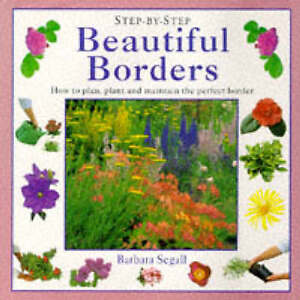 Good, Beautiful Borders: How to Plan, Plant and Maintain the Perfect Border (Ste