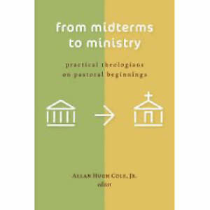 From Midterms to Ministry: Practical Theologians on Pastoral Beginnings by...
