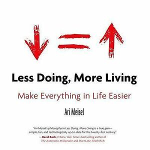 Less Doing, More Living: Make Everything in Life Easier by Meisel, Ari CD Audio