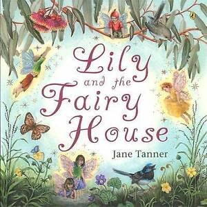 Lily and the Fairy House ' Tanner, Jane new, freepost Australia wide