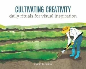 Cultivating Creativity: Daily Rituals for Visual Inspiration, , New Book
