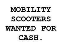 MOBILITY SCOOTERS WANTED FOR CASH