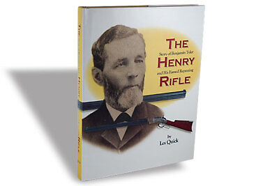 THE STORY OF BENJAMIN TYLER HENRY AND HIS FAMED REPEATING RIFLE Les Quick
