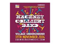2 tix for The Hackney Colliery Band at Village Underground 17/11/16 - £17 each