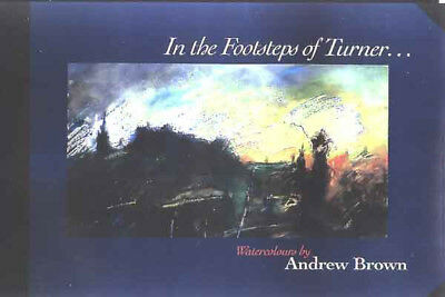 In the Footsteps of Turner... Watercolours by Andrew Brown