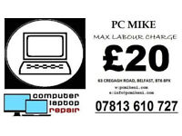 PC MIKE: PAY NO MORE THAN £20: NO FIX NO FEE: BELFAST BASED SHOP: 63 CREGAGH ROAD, BELFAST, BT6 8PX