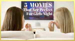 5 Movies That Are Perfect For Girls Night