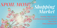 SPOIL MOM! Shopping Market (VENDORS WANTED)