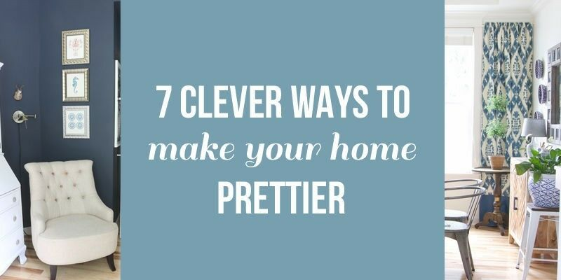 Click the banner above for 7 Clever Ways to Make Your Home Prettier!