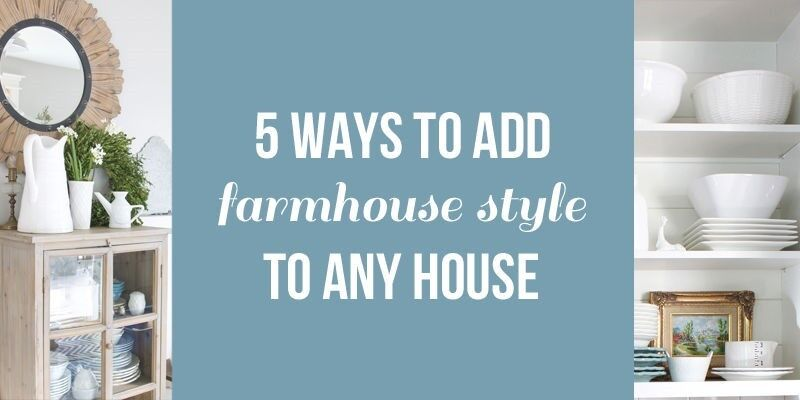 Click the banner above for 5 Ways to Add Farmhouse Style to Any House!