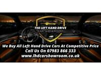 ALL LEFT HAND DRIVE LHD CARS WANTED CALL TODAY FOR A COMPETITIVE RATE